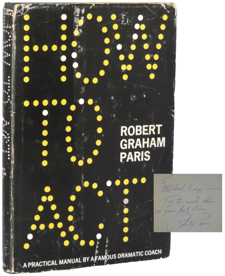 How to Act: A Practical Manual by a Famous Dramatic Coach. Robert Graham Paris.