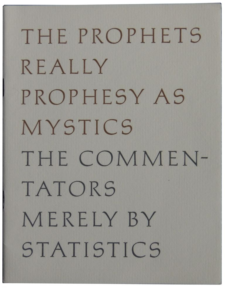 The Prophets Really Prophesy as Mystics The Commentators Merely by Statistics. Robert Frost.