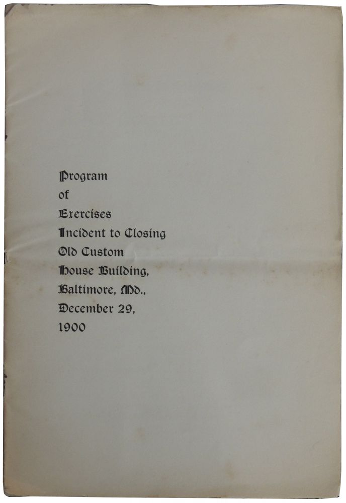 Program of Exercises Incident to Closing Old Custom House Building, Baltimore, Md., December 29, 1900