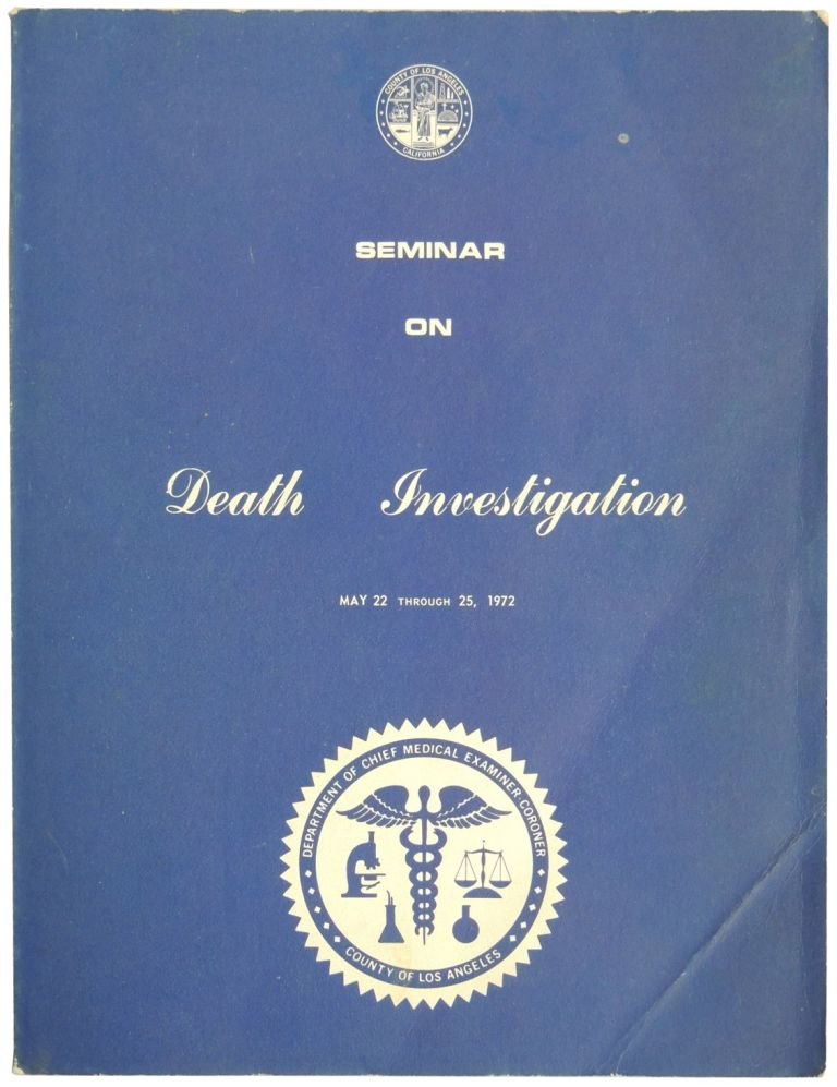 Seminar on Death Investigation, May 22 Through 25, 1972. Department of Chief Medical Examiner-Coroner, County of Los Angeles