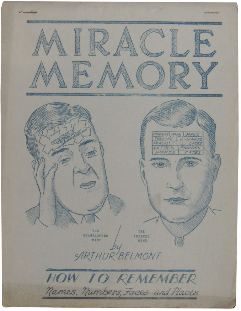 Miracle Memory: How to Remember Names, Numbers, Faces and Places (cover title). M-I-R-A-C-L-E M-E-M-O-R-Y: An Easy Method for Quickly Improving the Memory. How to Remember Names, Faces, Places, Events, Dates, Figures (title page). Arthur Belmont.