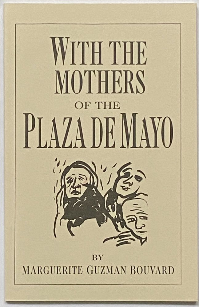 With the Mothers of the Plaza De Mayo. Narguerite Guzman Bouvard.