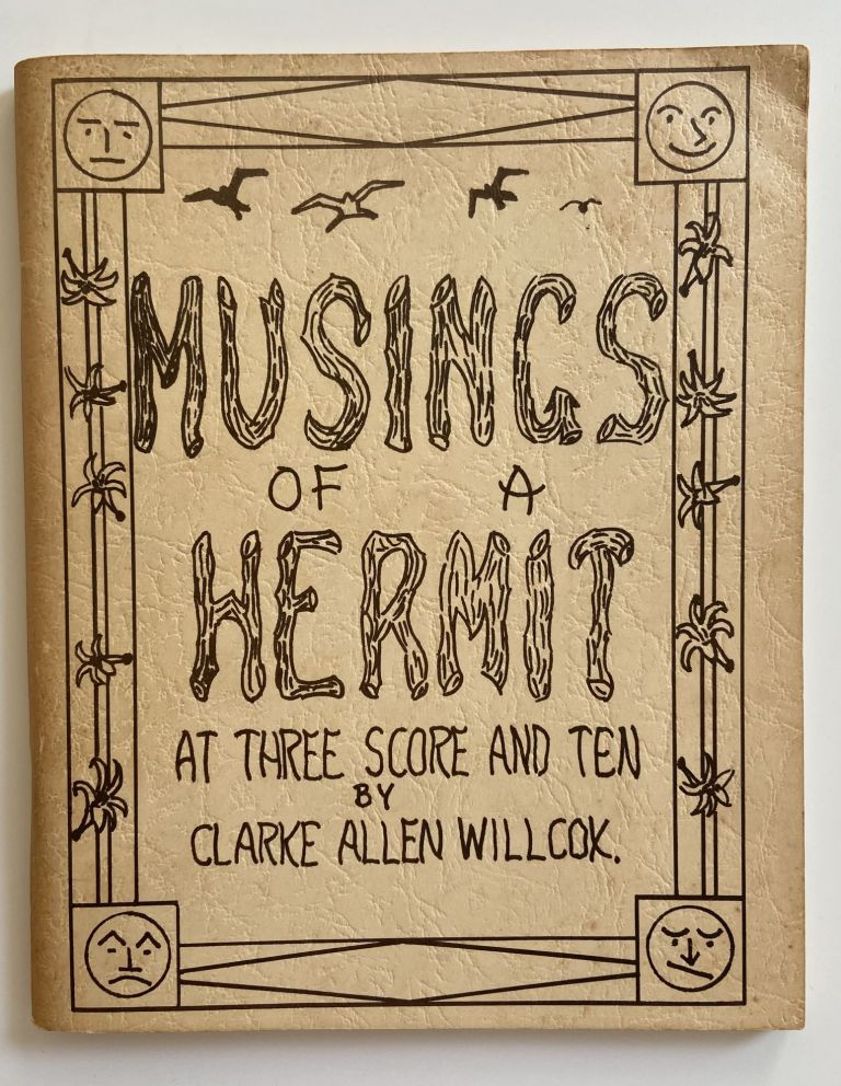 Musings of a Hermit at Three Score and Ten. Clarke Allen Willcox.