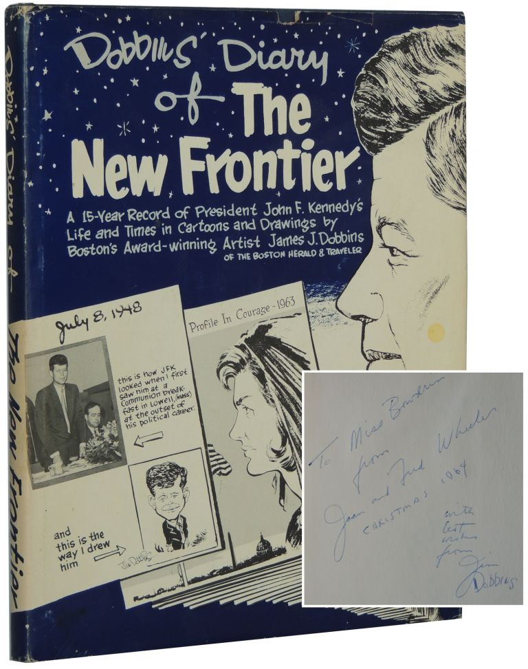 Dobbins' Diary of the New Frontier; A 15-Year Record of President John F. Kennedy's Life and Times in Cartoons and Drawings by Boston's Award-winning Artist James J. Dobbins of the Boston Herald and Traveler