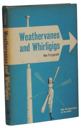Weathervanes and Whirligigs. Ken Fitzgerald