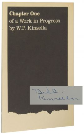 Chapter One of a Work in Progress. W. P. Kinsella