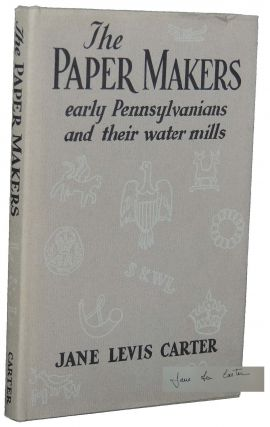 The Paper Makers: Early Pennsylvanians and Their Water Mills. Jane Levis Carter