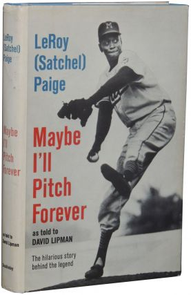 Maybe I'll Pitch Forever. LeRoy Paige, as told to David Lipman, Satchel
