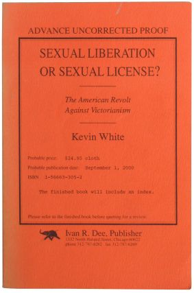 Sexual Liberation or Sexual License: The American Revolt Against Victorianism. Kevin White