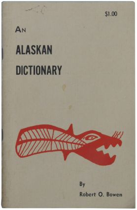 An Alaskan Dictionary. Robert O. Bowen