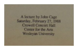A lecture by John Cage. Saturday, February 27, 1988. Crowell Concert Hall, Center for the Arts. Wesleyan University