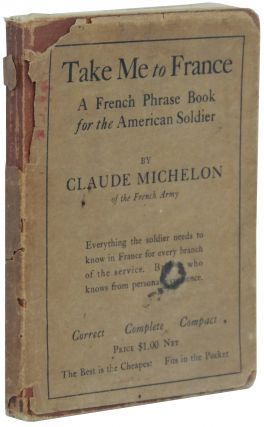 Take Me to France: A French Phrase Book for the American Soldier. Claude Michelon