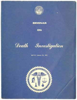 Seminar on Death Investigation, May 22 Through 25, 1972. Department of Chief Medical...