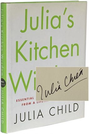 Julia's Kitchen Wisdom: Essential Techniques and Recipes from a Lifetime of Cooking. Julia Child