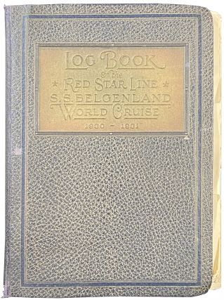Log Book of the Red Star Line S.S. Belgenland World Cruise, 1930-1931, belonging to one Mrs. H.C....