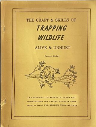 The Craft & Skills of Trapping Wildlife Alive & Unhurt and Hunting, Fishing, Trapping: Methods...