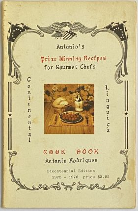 Antonio's Prize Winning Recipes for Gourmet Chefs; Continental Linguica Cook Book. Antonio Rodrigues