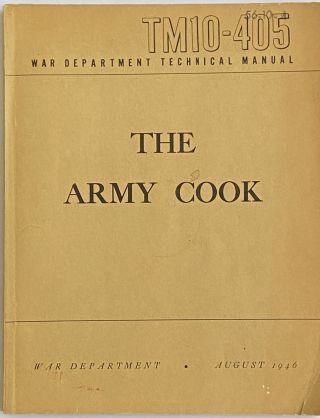 The Army Cook; War Department, August 1946. War Department Technical Manual, TM10-405 (with stamp...