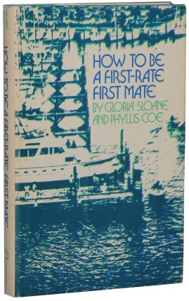 How To Be a First-Rate First Mate. Gloria Sloane, Phyllis Coe